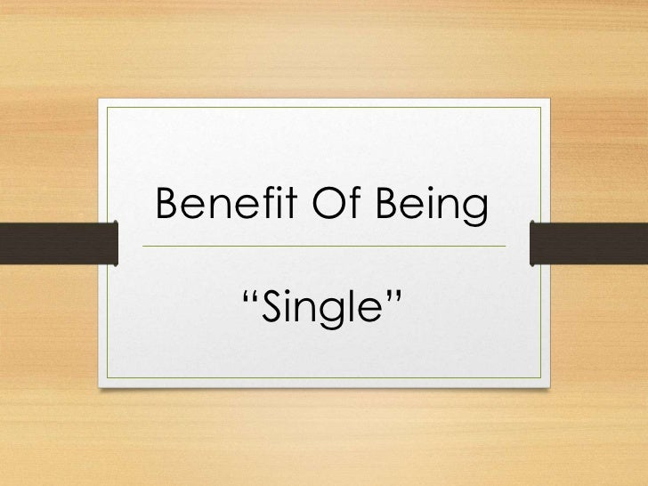The benefit of being single