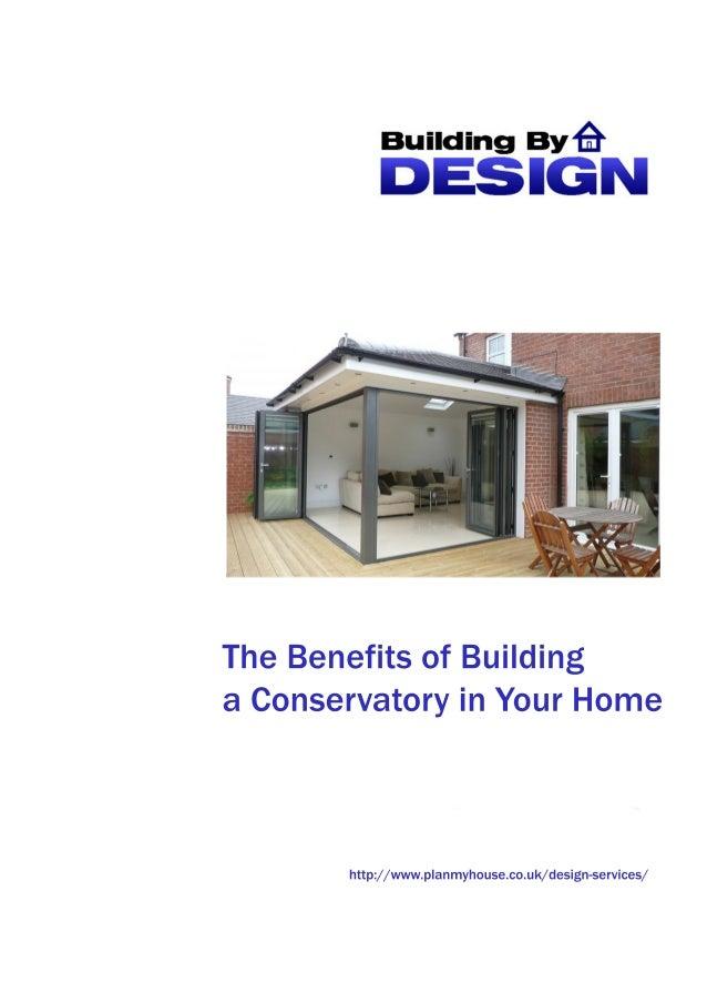 TheBenefitsofBuilding aConservatoryinYourHome http://www.planmyhouse.co.uk/design-services/