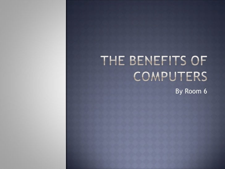 The Benefits Of Computers