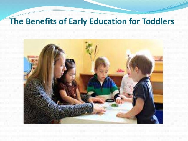 benefits of early education essays The benefits of early childhood education is that a child who is educated early have less of a need for special education classes and they are more likely to finish high school and move on to college they will become more successful and role models for others whether early childhood education is in the.