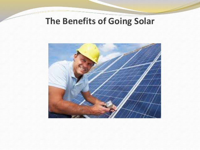 The benefits of going solar Benefits of going solar