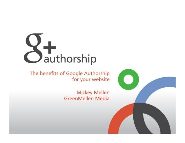 The Benefits of Google Authorship for your Website by: Mickey Mellen