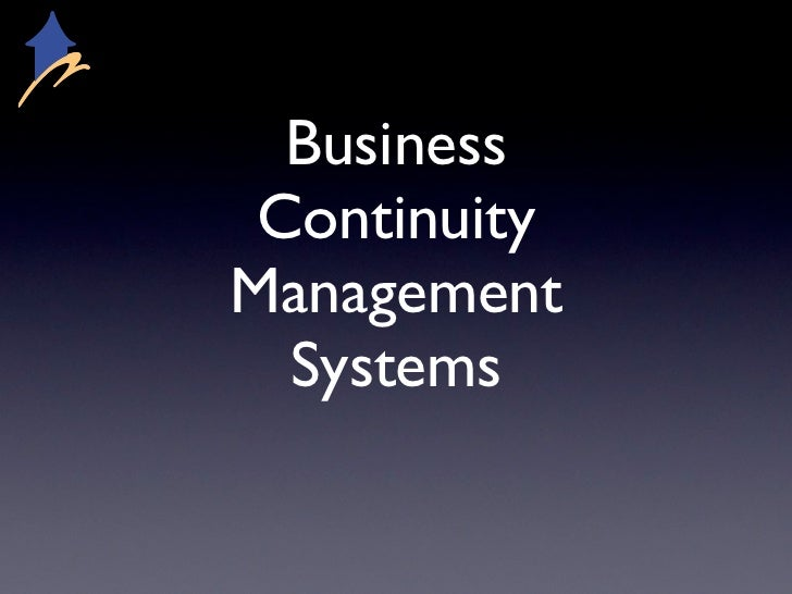 Business ContinuityManagement  Systems