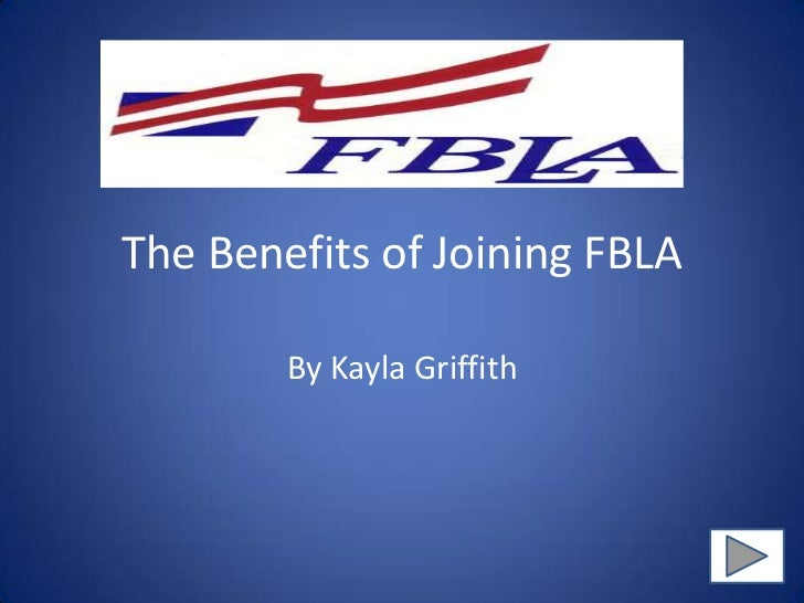 The Benefits of Joining FBLA        By Kayla Griffith