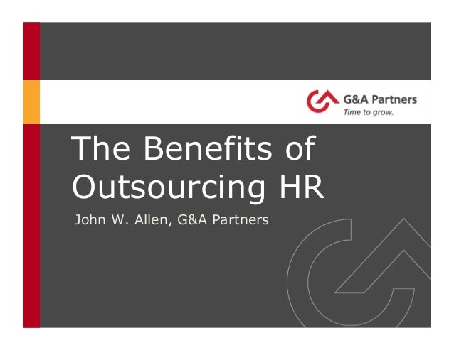 John W. Allen, G&A PartnersThe Benefits ofOutsourcing HR