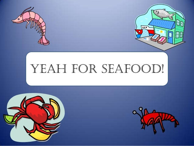Yeah for Seafood!