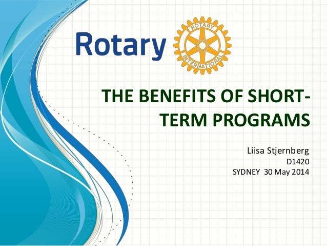 THE BENEFITS OF SHORT- TERM PROGRAMS Liisa Stjernberg D1420 SYDNEY 30 May 2014
