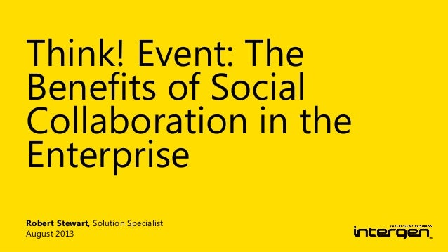Robert Stewart, Solution Specialist August 2013 Think! Event: The Benefits of Social Collaboration in the Enterprise