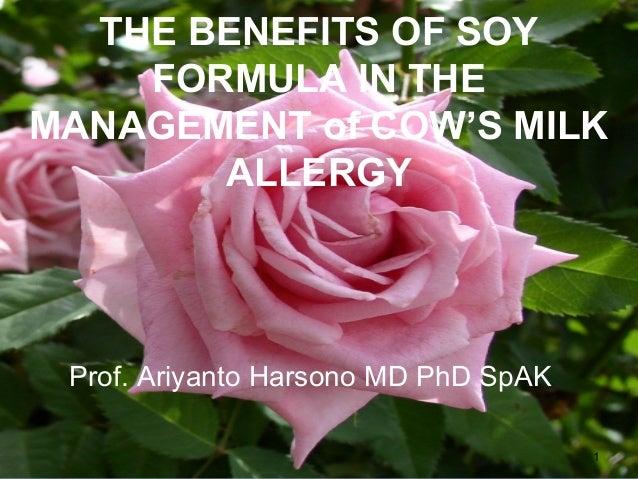 THE BENEFITS OF SOYFORMULA IN THEMANAGEMENT of COW'S MILKALLERGYProf. Ariyanto Harsono MD PhD SpAK1