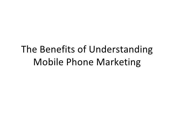 The benefits of understanding mobile phone marketing