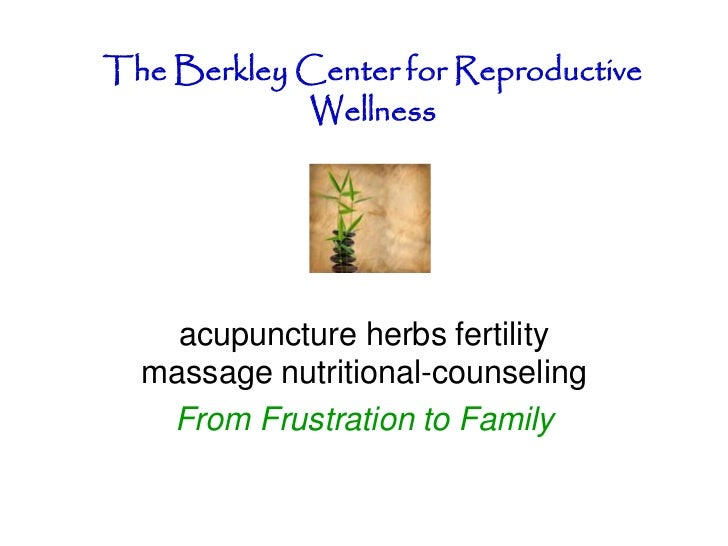 The Berkley Center for Reproductive            Wellness    acupuncture herbs fertility  massage nutritional-counseling   F...