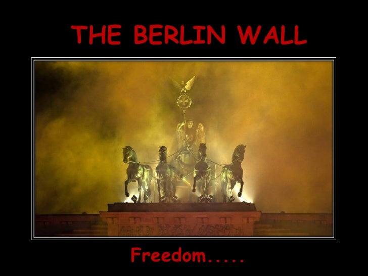 THE BERLIN WALL Freedom.....