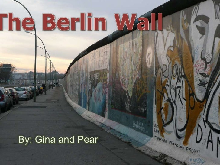 The Berlin Wall<br />By: Gina and Pear<br />