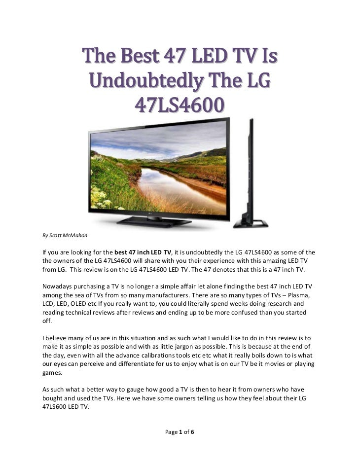 The Best 47 LED TV Is               Undoubtedly The LG                   47LS4600By Scott McMahonIf you are looking for th...