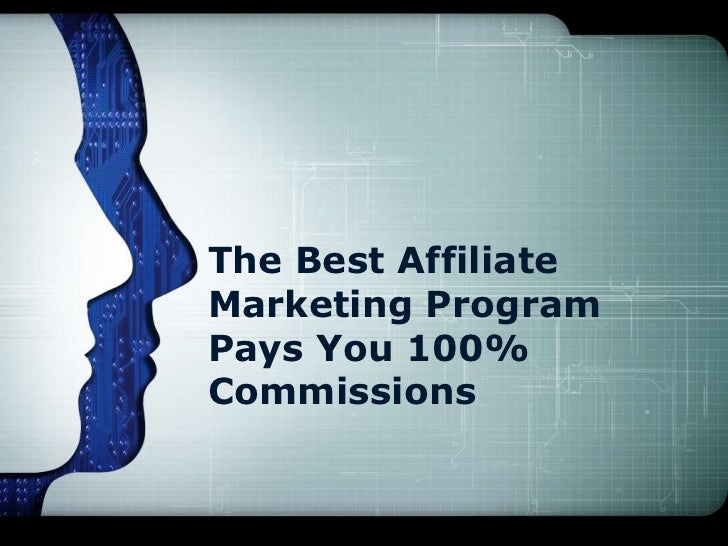 The Best AffiliateMarketing ProgramPays You 100%Commissions