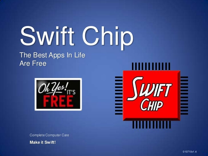 Swift Chip<br />The Best Apps In Life <br />Are Free<br />                Complete Computer Care<br />Make it Swift!<br />...