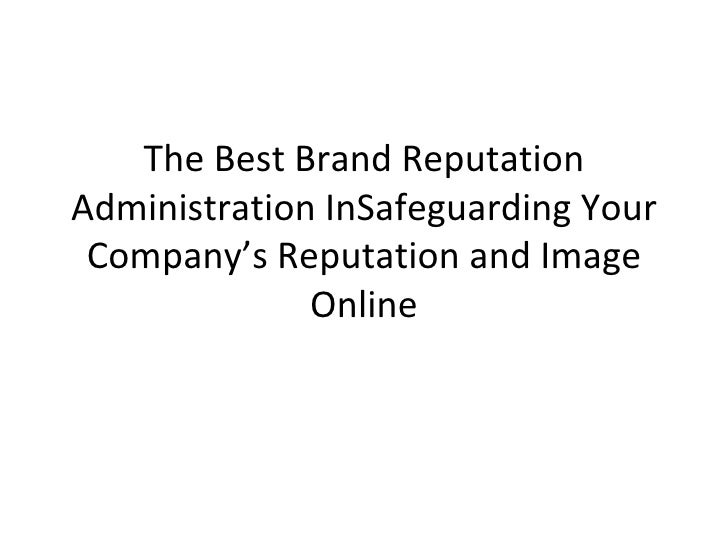 The Best Brand Reputation Administration InSafeguarding Your Company's Reputation and Image Online