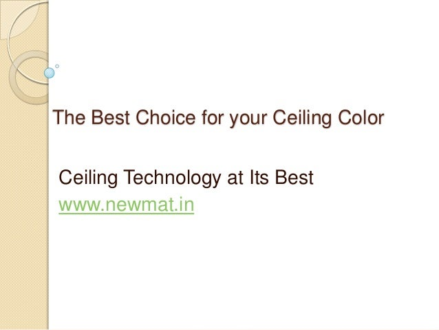 The Best Choice for your Ceiling ColorCeiling Technology at Its Bestwww.newmat.in
