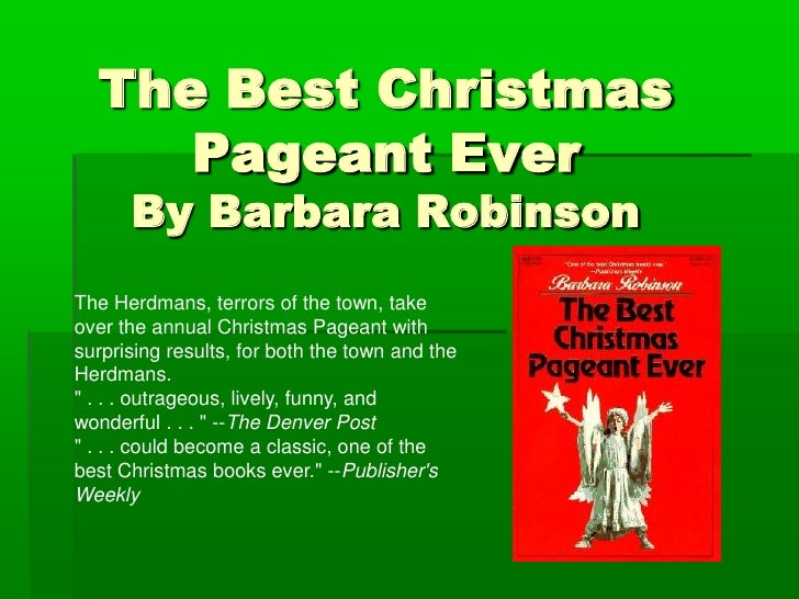 The Best Christmas Pageant EverBy Barbara Robinson<br />The Herdmans, terrors of the town, take over the annual Christmas ...