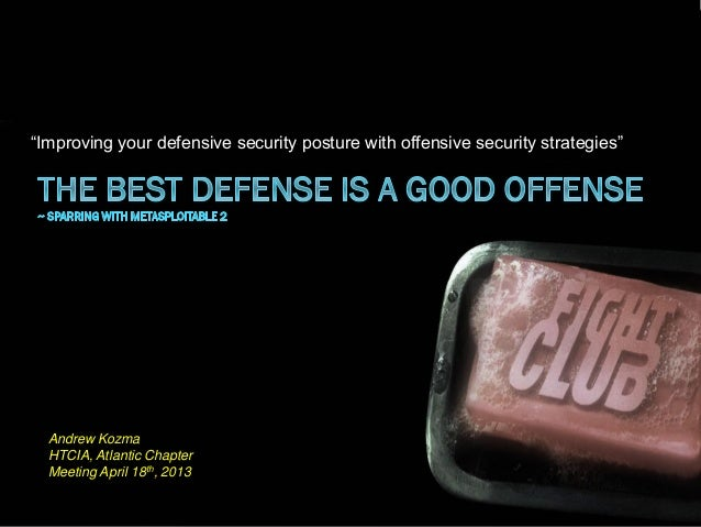 The best defense is a good offense (April 2013 Presentation to Atlantic HTCIA chapter)