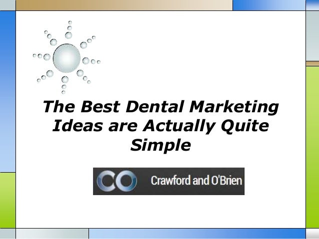 The Best Dental Marketing Ideas are Actually Quite Simple
