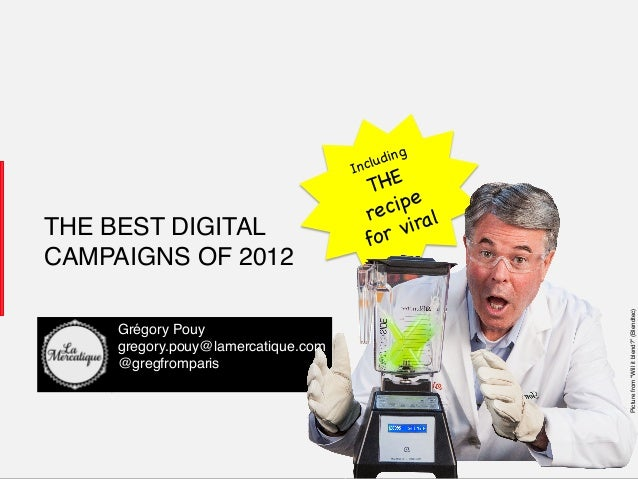 "1!1! LaMercatique! THE BEST DIGITAL CAMPAIGNS OF 2012! Picturefrom""Willitblend?""(Blendtec)! Including THE recipe for viral..."
