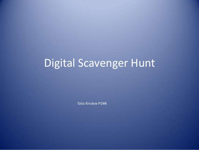 Digital Scavenger Hunt  Talia Kinslow PD#8