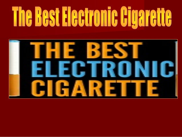 The Best Electronic Cigarette Brings The HonestThe Best Electronic Cigarette Brings The Honest Reviews on Electronic Cigar...