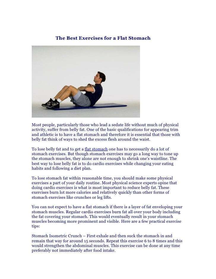 The Best Exercises for a Flat Stomach     Most people, particularly those who lead a sedate life without much of physical ...