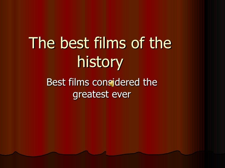 The best films of the history Best films considered the greatest ever