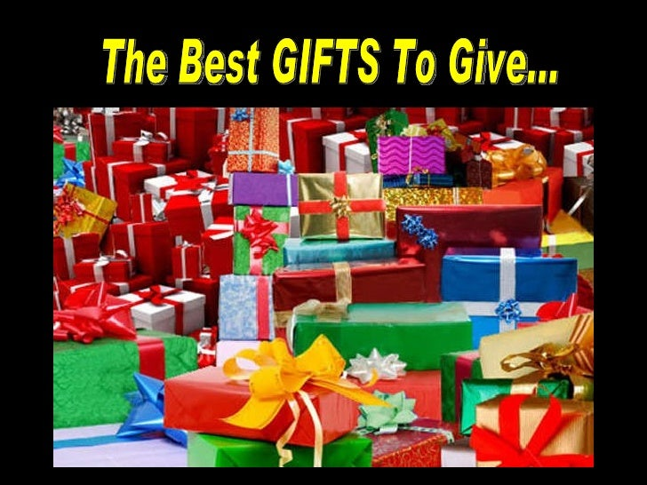 The Best GIFTS To Give...