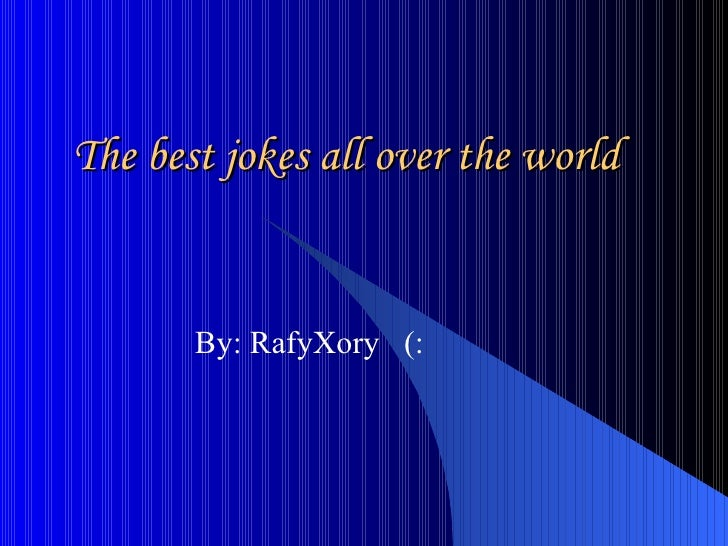 The best jokes all over the world By: RafyXory  (: