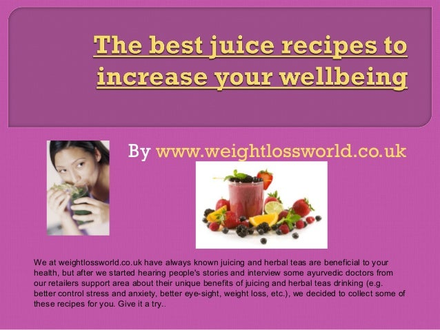By www.weightlossworld.co.ukWe at weightlossworld.co.uk have always known juicing and herbal teas are beneficial to yourhe...