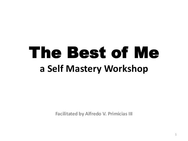 The Best of Me a Self Mastery Workshop  Facilitated by Alfredo V. Primicias III  1