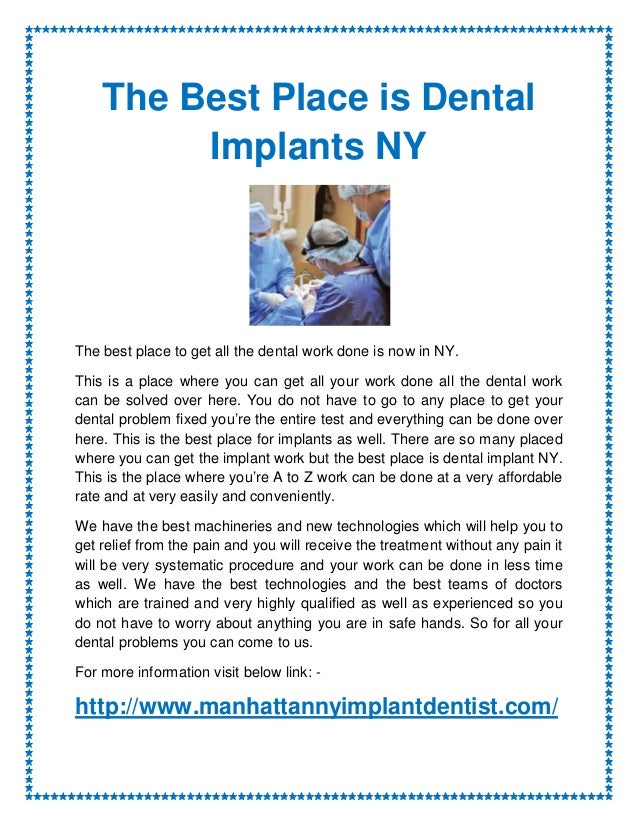 The Best Place is Dental         Implants NYThe best place to get all the dental work done is now in NY.This is a place wh...
