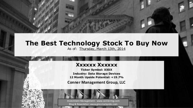 The Best Technology Stock To Buy Now As of: Thursday, March 13th, 2014 Xxxxxx Xxxxxx Ticker Symbol: XXXX Industry: Data St...