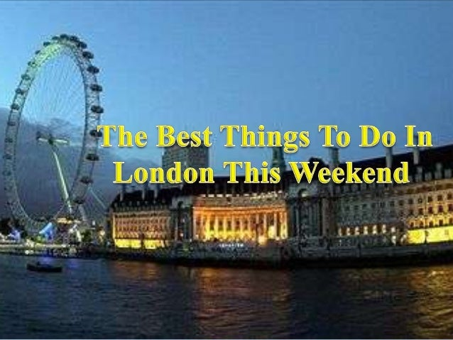 The best things to do in london this weekend