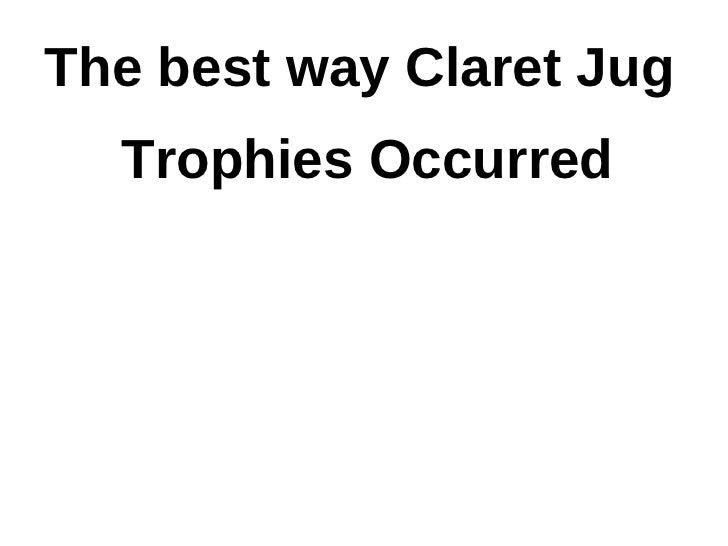 The best way Claret Jug  Trophies Occurred