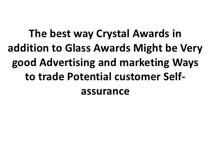 The best way Crystal Awards inaddition to Glass Awards Might be Very good Advertising and marketing Ways   to trade Potent...