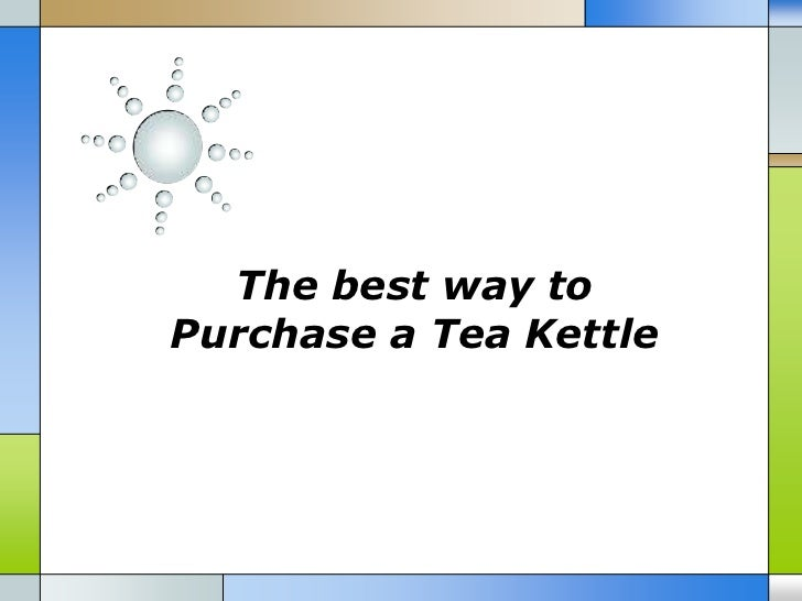 The best way to purchase a tea kettle