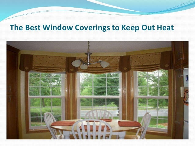 the best window coverings to keep out heat. Black Bedroom Furniture Sets. Home Design Ideas