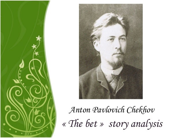 the bet by anton chekhov theme essay Anton chekhov's the bet as a representative of a modern short we shall be using anton chekhov's the bet applying these defintions of theme to the bet.