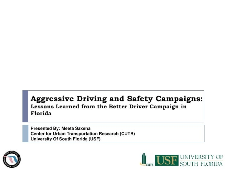 Aggressive Driving and Safety Campaigns: Lessons Learned from the Better Driver Campaign in Florida<br />Presented By: Mee...