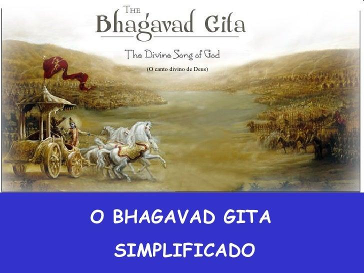 O BHAGAVAD GITA  SIMPLIFICADO (O canto divino de Deus)