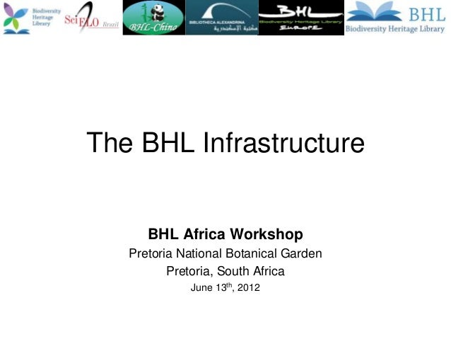 The BHL InfrastructureBHL Africa WorkshopPretoria National Botanical GardenPretoria, South AfricaJune 13th, 2012