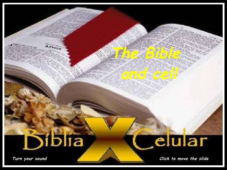 A BÍBLIA E O CELULAR Turn your sound <ul><ul><ul><ul><ul><li>Click to move the slide </li></ul></ul></ul></ul></ul>The Bib...