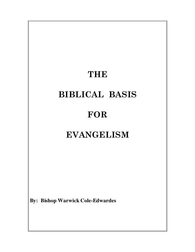 THE BIBLICAL BASIS FOR EVANGELISM By: Bishop Warwick Cole-Edwardes