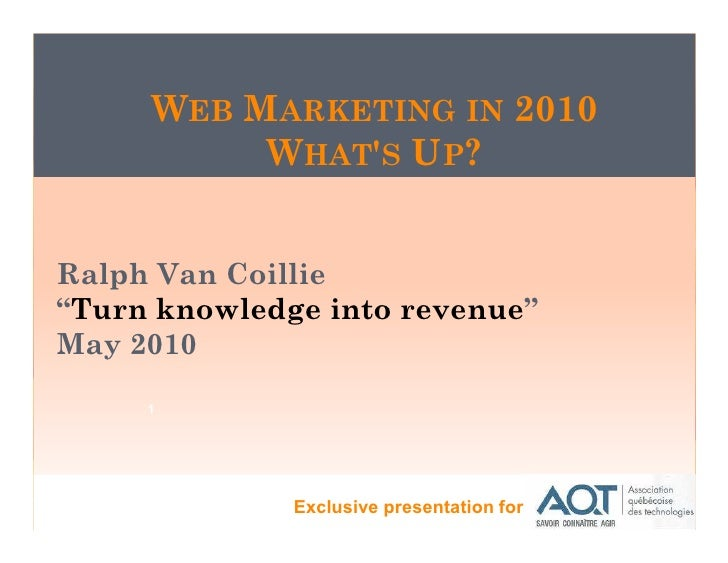 "WEB MARKETING IN 2010           WHAT'S UP?   Ralph Van Coillie ""Turn knowledge into revenue"" May 2010       1             ..."