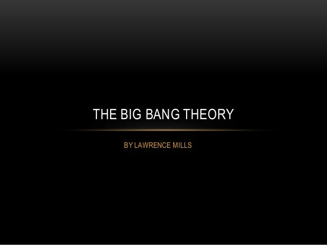 THE BIG BANG THEORY    BY LAWRENCE MILLS