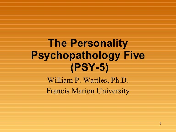 The Personality Psychopathology Five  (PSY-5) William P. Wattles, Ph.D. Francis Marion University